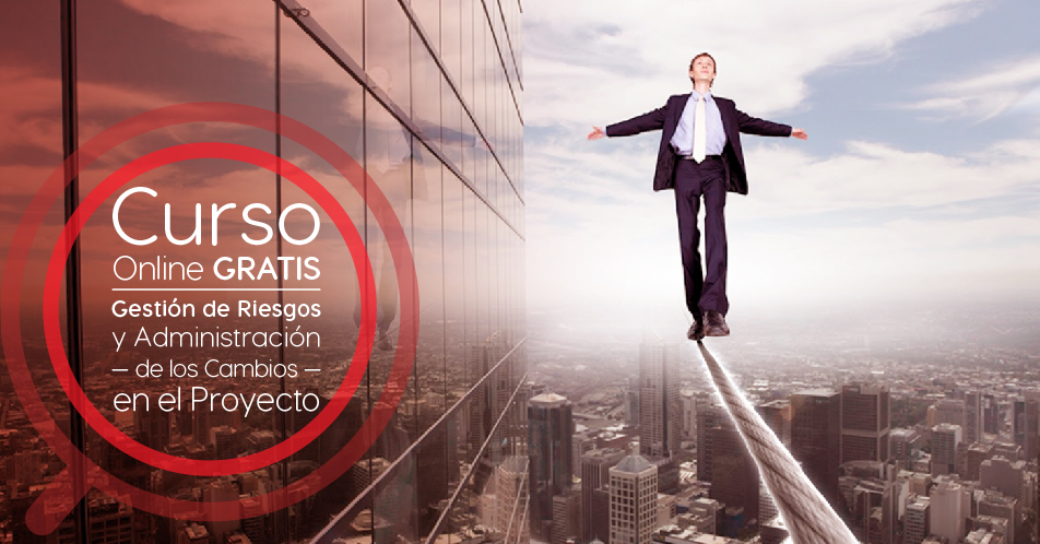 """Curso Gratis Online """"La gestión de los riesgos y la administración de los cambios en el proyecto"""" Tecnológico de Monterrey México"""