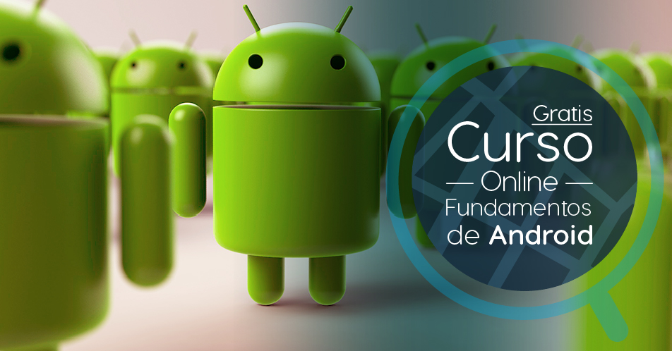"Curso Gratis Online ""Fundamentos de Android"" Universidad Nacional Autónoma de México"