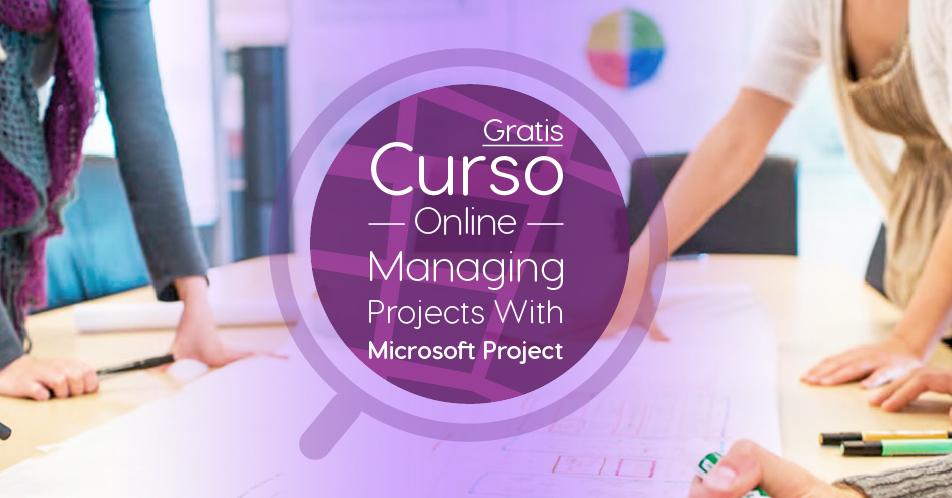 "Curso Gratis Online ""Managing Projects with Microsoft Project"" Microsoft Estados Unidos"
